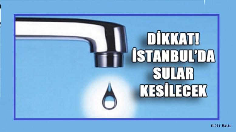 İSTANBUL'DA SU KESİNTİSİ YAPILACAK İLÇELER.